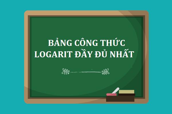 Bảng công thức Logarit đầy đủ và chi tiết nhấtBảng công thức Logarit đầy đủ và chi tiết nhất